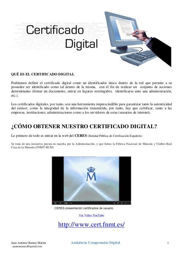 QUÉ ES EL CERTIFICADO DIGITAL Podríamos definir el certificado digital como un identificador único dentro de la red que pe...