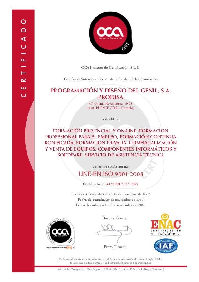 C E R T I F I C A D O  OCA Instituto de Certificación, S.L.U. Certifica el Sistema de Gestión de la Calidad de la organiza...