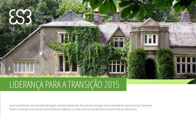 LIDERANÇA PARA A TRANSIÇÃO 2015 Uma combinação única da aprendizagem transformadora do Schumacher College com o movimento ...