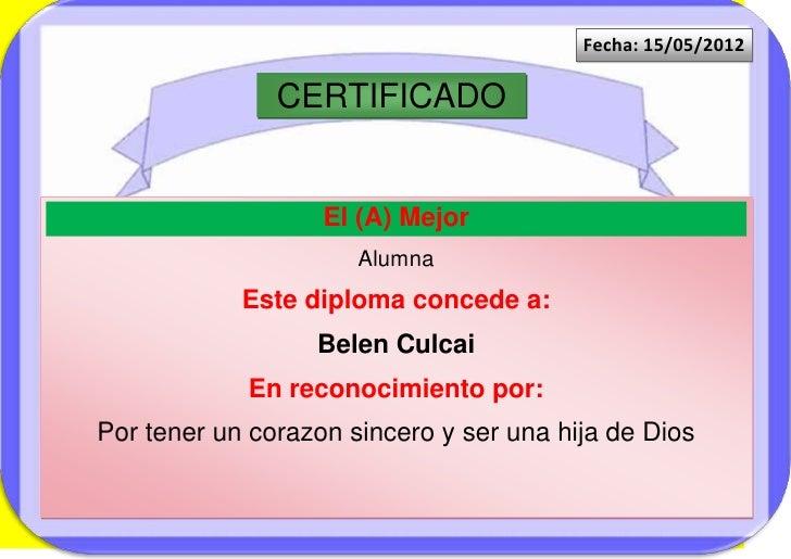 Fecha: 15/05/2012               CERTIFICADO                   El (A) Mejor                      Alumna            Este dip...
