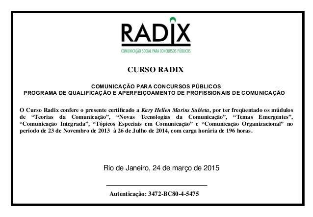 """O Curso Radix confere o presente certificado a Kary Hellen Marins Subieta, por ter freqüentado os múdulos de """"Teorias da C..."""