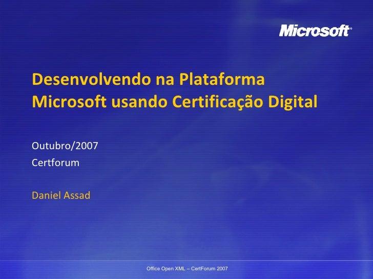Desenvolvendo na Plataforma Microsoft usando Certificação Digital Outubro/2007 Certforum Daniel Assad