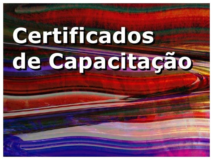 Certificadosde Capacitação<br />Certificadosde Capacitação<br />
