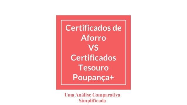 Certificados de Aforro VS Certificados Tesouro Poupança+ Uma Análise Comparativa Simplificada