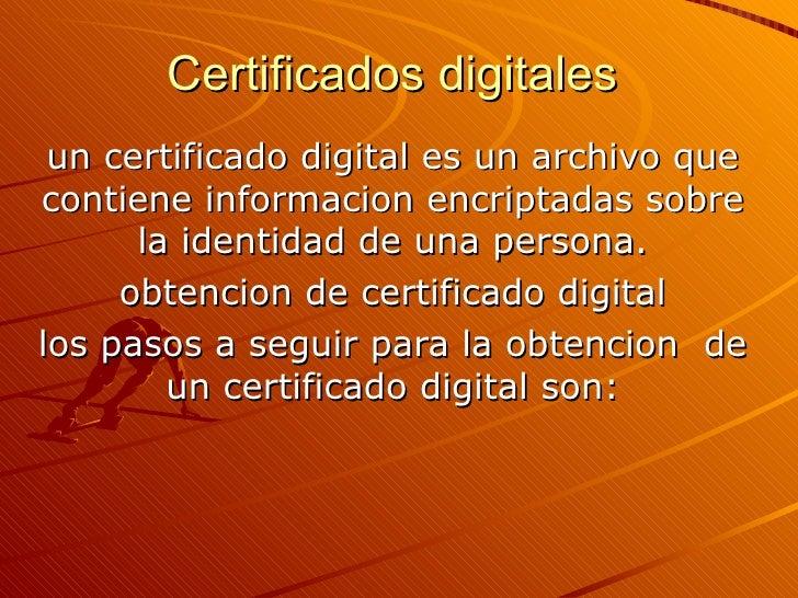 Certificados digitales  un certificado digital es un archivo que contiene informacion encriptadas sobre la identidad de un...