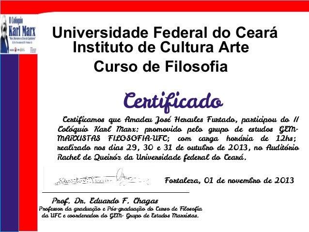 Certificado Certificamos que Amadeu José Hercules Furtado, participou do II Colóquio Karl Marx: promovido pelo grupo de es...