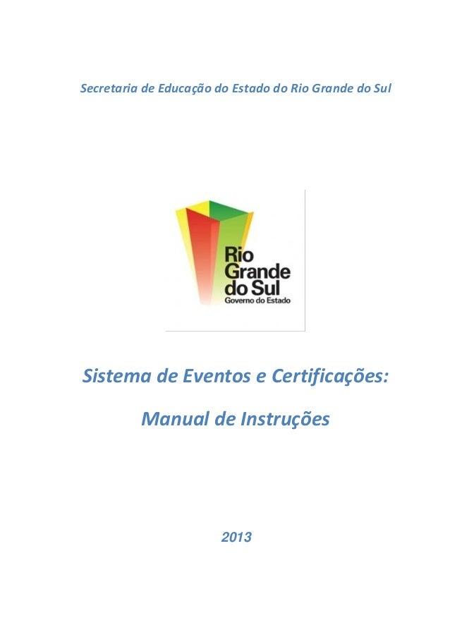 Secretaria de Educação do Estado do Rio Grande do Sul  Sistema de Eventos e Certificações: Manual de Instruções  2013