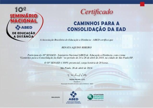 A Associação Brasileira de Educação a Distância - ABED certifica que RENATA AQUINO RIBEIRO Participou do 10º SENAED - Semi...