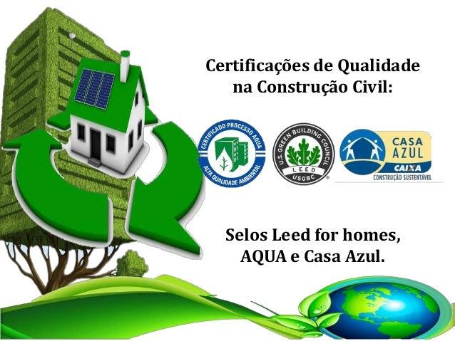 Certificações de Qualidade na Construção Civil: Selos Leed for homes, AQUA e Casa Azul.