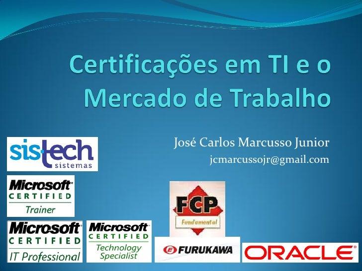 José Carlos Marcusso Junior      jcmarcussojr@gmail.com