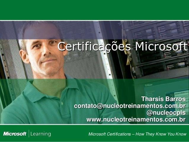 Certificações Microsoft                      Tharsis Barros  contato@nucleotreinamentos.com.br                       @nucl...
