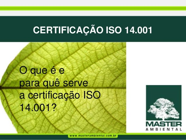 CERTIFICAÇÃO ISO 14.001O que é epara quê servea certificação ISO14.001?