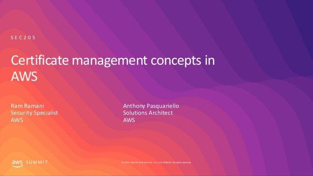 © 2019, Amazon Web Services, Inc. or its affiliates. All rights reserved.S U M M I T Certificate management concepts in AW...