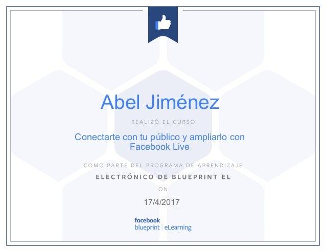 Facebook certification abel jimenez certificate elearning blueprint conectarte con tu pblico y ampliarlo con facebook live 1742017 abel jimnez malvernweather Choice Image