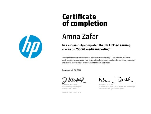 "Certicate of completion Amna Zafar has successfully completed the HP LIFE e-Learning course on ""Social media marketing"" T..."