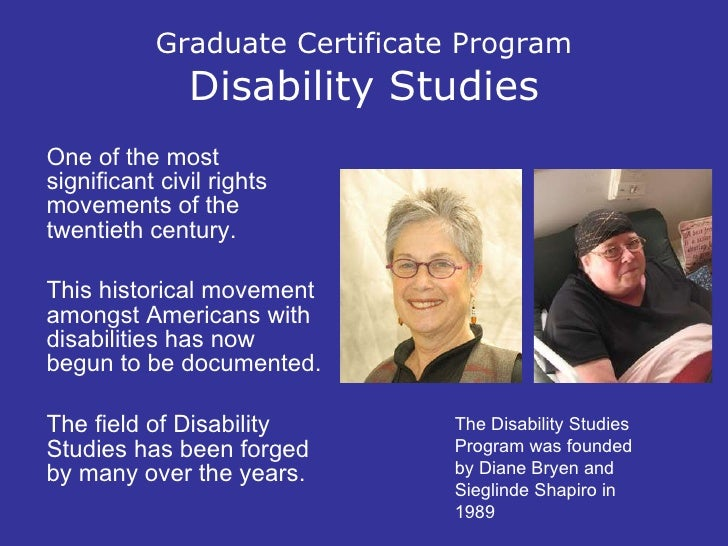 Graduate Certificate Program Disability Studies <ul><li>One of the most significant civil rights movements of the twentiet...