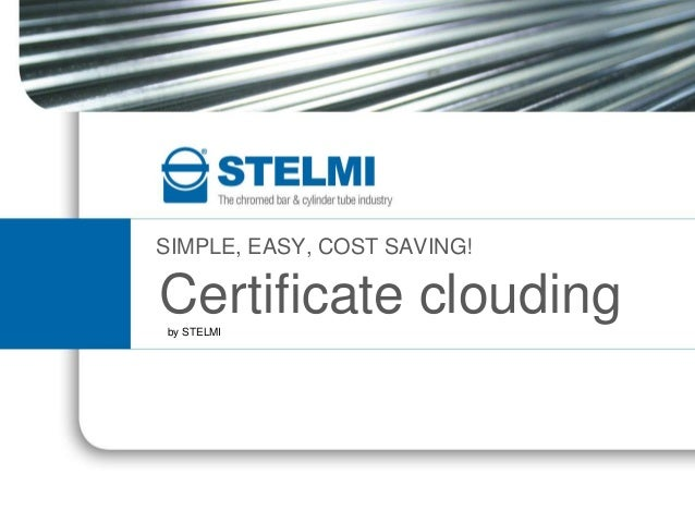 SIMPLE, EASY, COST SAVING!  Certificate clouding by STELMI