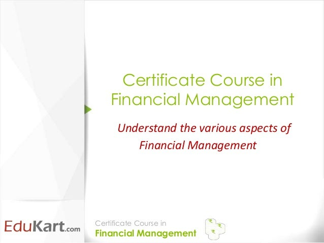 Certificate Course in    Financial Management      Understand the various aspects of         Financial ManagementCertifica...