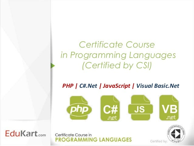 Certificate Coursein Programming Languages      (Certified by CSI)PHP | C#.Net | JavaScript | Visual Basic.Net