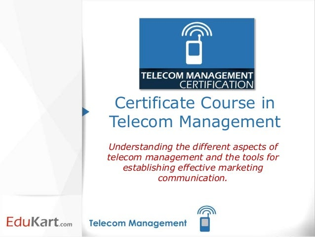 Certificate Course inTelecom ManagementUnderstanding the different aspects oftelecom management and the tools for    estab...