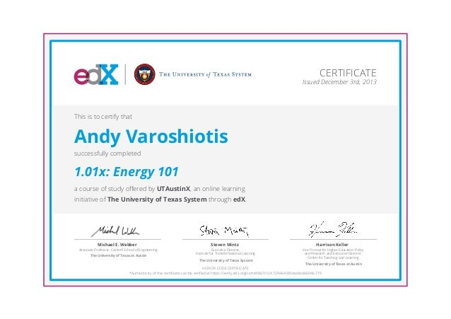 CERTIFICATE Issued December 3rd, 2013  This is to certify that  Andy Varoshiotis successfully completed  1.01x: Energy 101...