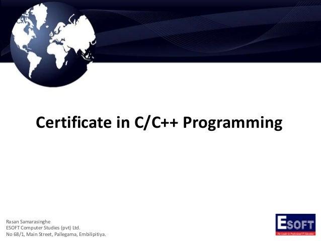Certificate in C/C++ Programming Rasan Samarasinghe ESOFT Computer Studies (pvt) Ltd. No 68/1, Main Street, Pallegama, Emb...
