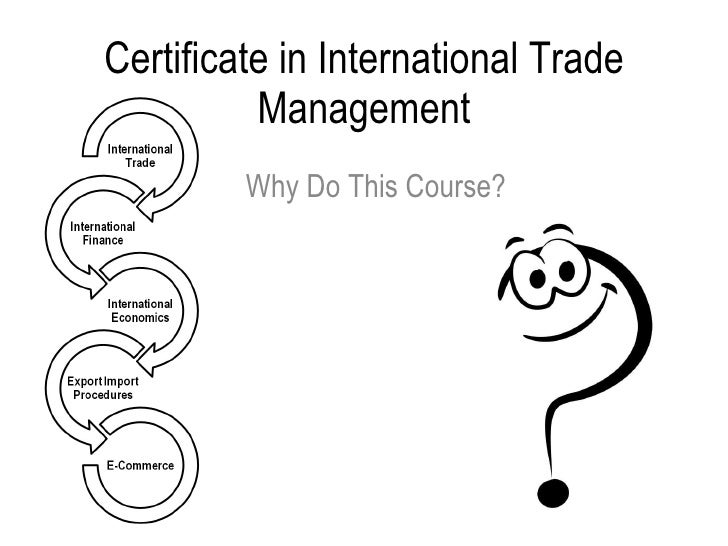 Certificate in International Trade Management Why Do This Course?