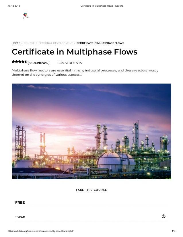 10/12/2019 Certificate in Multiphase Flows - Edukite https://edukite.org/course/certificate-in-multiphase-flows-nptel/ 1/9...
