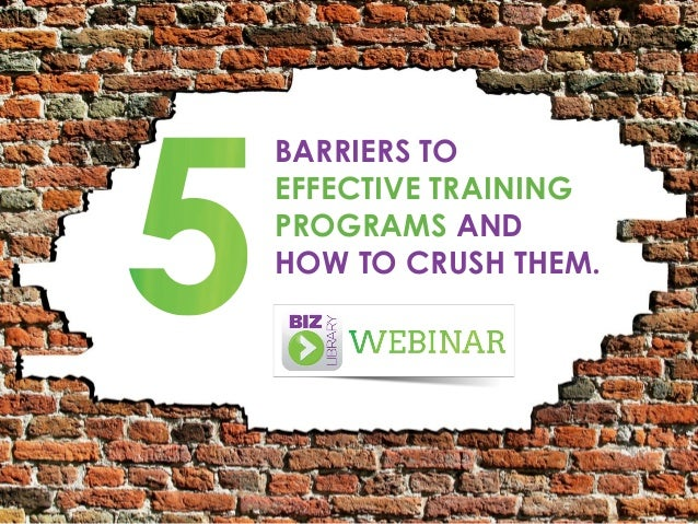 BARRIERS TO EFFECTIVE TRAINING PROGRAMS AND  HOW TO CRUSH THEM.