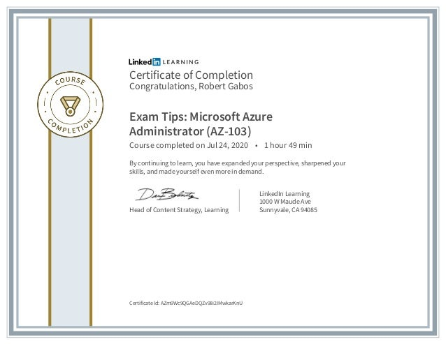 Certificate of Completion Congratulations, Robert Gabos Exam Tips: Microsoft Azure Administrator (AZ-103) Course completed...