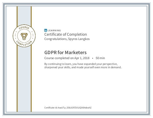 Certificate of Completion Congratulations, Spyros Langkos GDPR for Marketers Course completed on Apr 1, 2018 • 50 min By c...