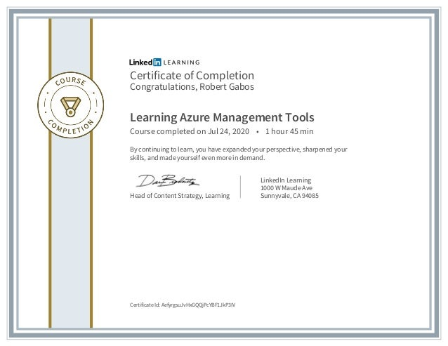 Certificate of Completion Congratulations, Robert Gabos Learning Azure Management Tools Course completed on Jul 24, 2020 •...