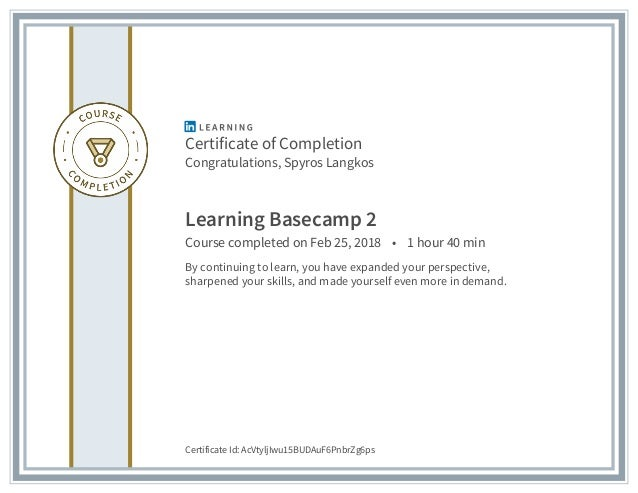 Certificate of Completion Congratulations, Spyros Langkos Learning Basecamp 2 Course completed on Feb 25, 2018 • 1 hour 40...