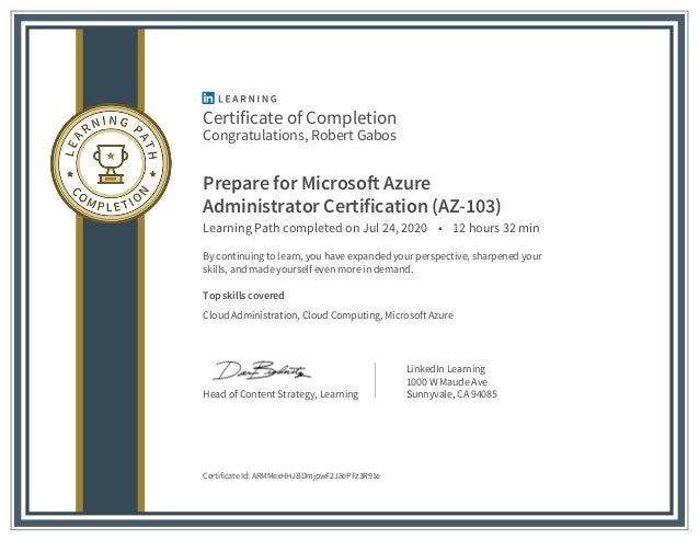Certificate of Completion Congratulations, Robert Gabos Prepare for Microsoft Azure Administrator Certification (AZ-103) L...