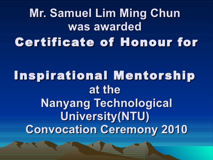 Mr. Samuel Lim Ming Chun  was awarded  Certificate of Honour for  Inspirational Mentorship   at the  Nanyang Technological...