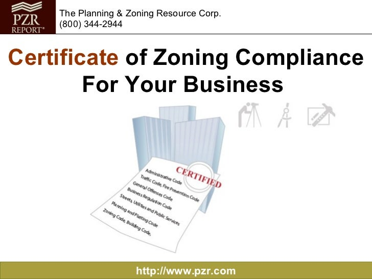 http://www.pzr.com The Planning & Zoning Resource Corp. (800) 344-2944 Certificate  of Zoning Compliance For Your Business