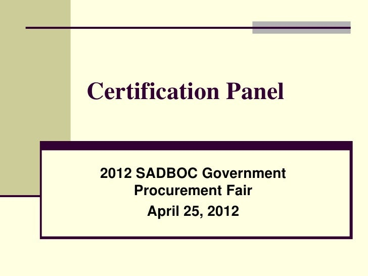 Certification Panel 2012 SADBOC Government     Procurement Fair       April 25, 2012