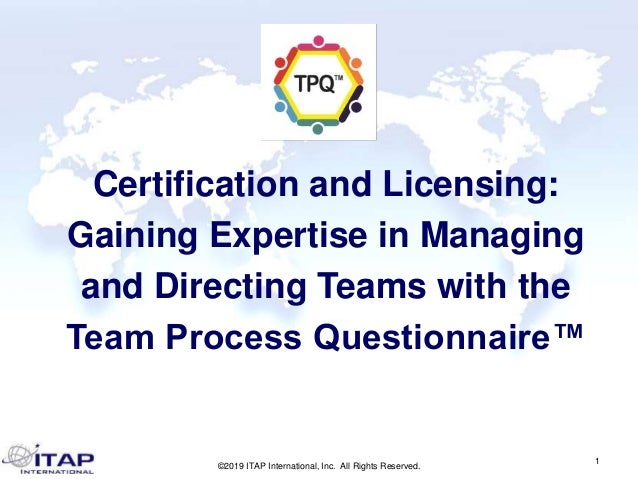 ©2019 ITAP International, Inc. All Rights Reserved. 1 Certification and Licensing: Gaining Expertise in Managing and Direc...
