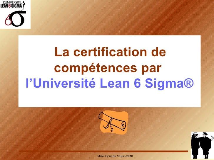 La certification de compétences par  l'Université Lean 6 Sigma® Mise à jour du 10 juin 2010