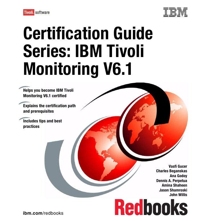 Front coverCertification GuideSeries: IBM TivoliMonitoring V6.1Helps you become IBM TivoliMonitoring V6.1 certifiedExplain...