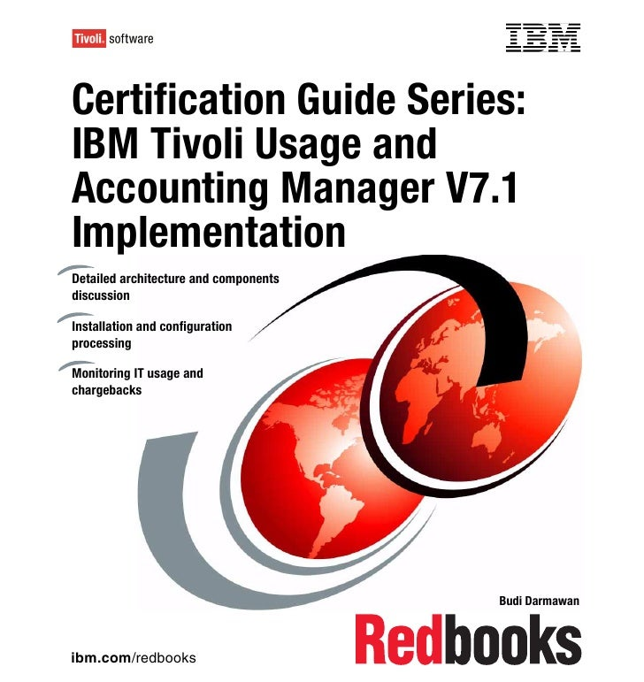 Front coverCertification Guide Series:IBM Tivoli Usage andAccounting Manager V7.1ImplementationDetailed architecture and c...