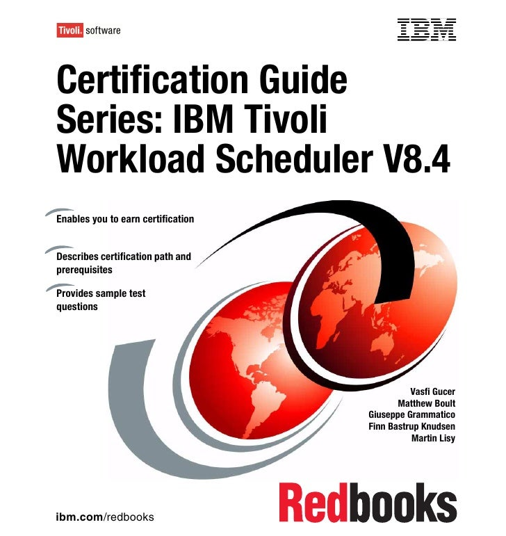 Front coverCertification GuideSeries: IBM TivoliWorkload Scheduler V8.4Enables you to earn certificationDescribes certific...