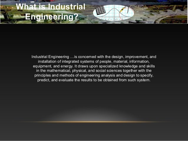 a description of industrial engineering which is concerned with the design improvement and installat Home prospective students industrial engineering is concerned with the design, improvement, and installation of integrated systems of people.
