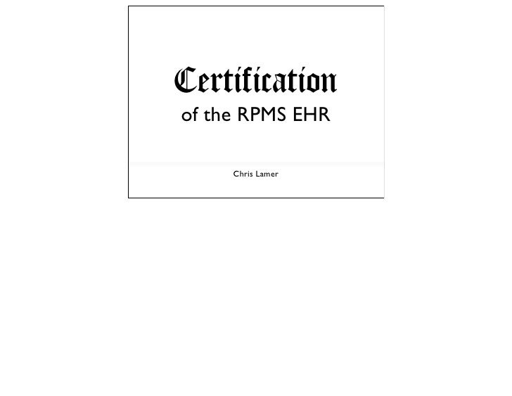 Certification of the RPMS EHR       Chris Lamer