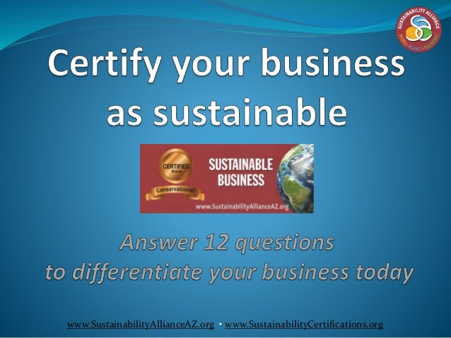 www.SustainabilityAllianceAZ.org • www.SustainabilityCertifications.org