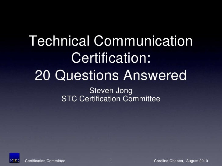 1<br />Technical Communication Certification:20 Questions Answered<br />Steven Jong<br />STC Certification Committee<br />