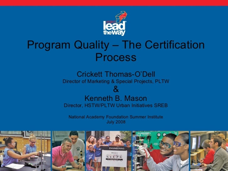 Program Quality – The Certification Process Crickett Thomas-O'Dell Director of Marketing & Special Projects, PLTW & Kennet...