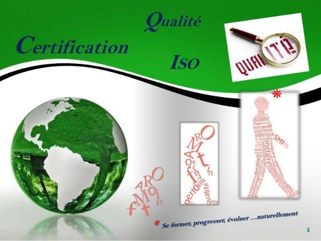 Certification  Qualité ISO *