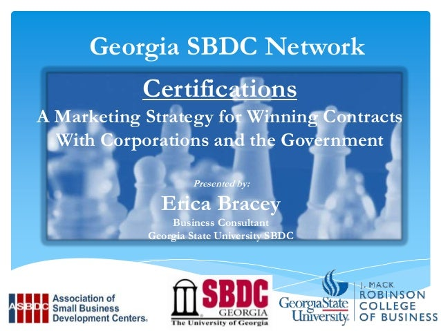 Georgia SBDC Network Certifications A Marketing Strategy for Winning Contracts With Corporations and the Government Presen...
