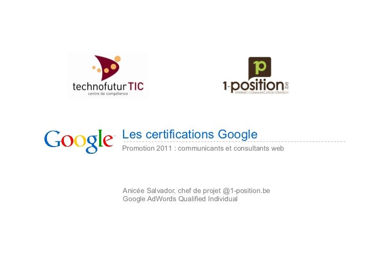 Les certifications GooglePromotion 2011 : communicants et consultants webAnicée Salvador, chef de projet @1-position.beGoo...
